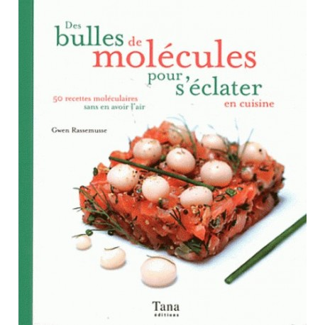 Des bulles de molécules pour s'éclater en cuisine - 50 recettes moléculaires sans en avoir l'air