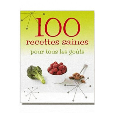 100 recettes saines pour tous les goûts