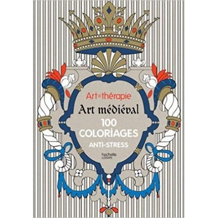 Art-thérapie Art médiéval - 100 coloriages anti-stress