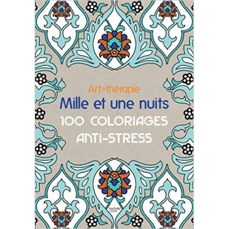 Art-thérapie : mille et une nuits - 100 coloriages anti-stress